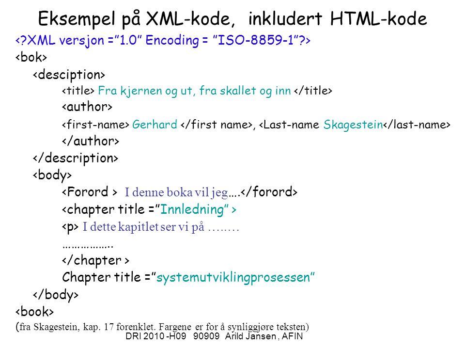 DRI 2010 -H09 90909 Arild Jansen, AFIN Eksempel på XML-kode, inkludert HTML-kode Fra kjernen og ut, fra skallet og inn Gerhard, I denne boka vil jeg ….
