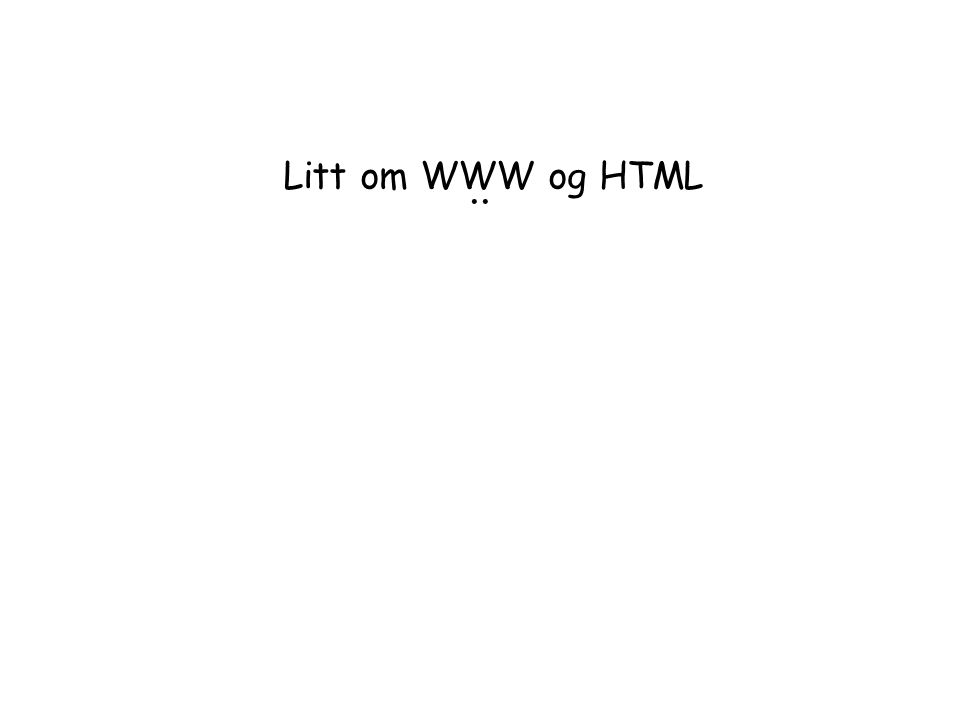 .. Litt om WWW og HTML