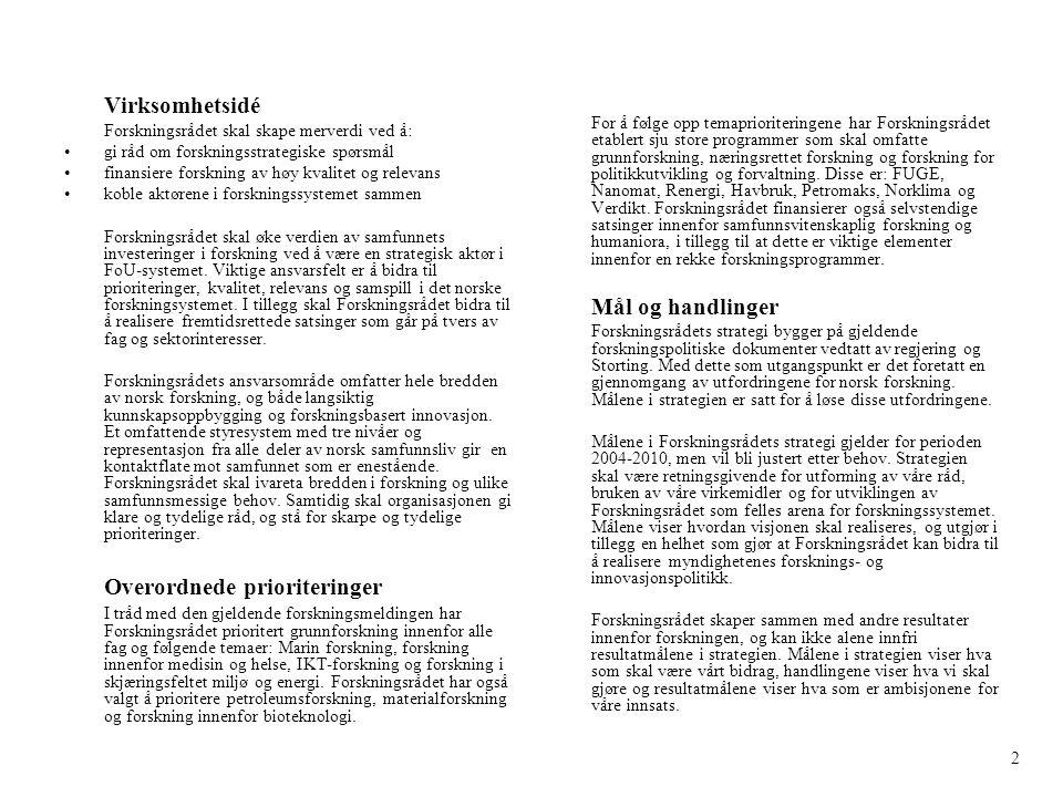 Et løft for kvaliteten i forskningen: Forskningsrådet skal bidra til at norsk forskning heves til samme kvalitetsmessige nivå som Norden for øvrig Forskningsrådets mål er at norske fagmiljøer generelt skal være gode, og at enkelte fagområder skal være i toppen internasjonalt.
