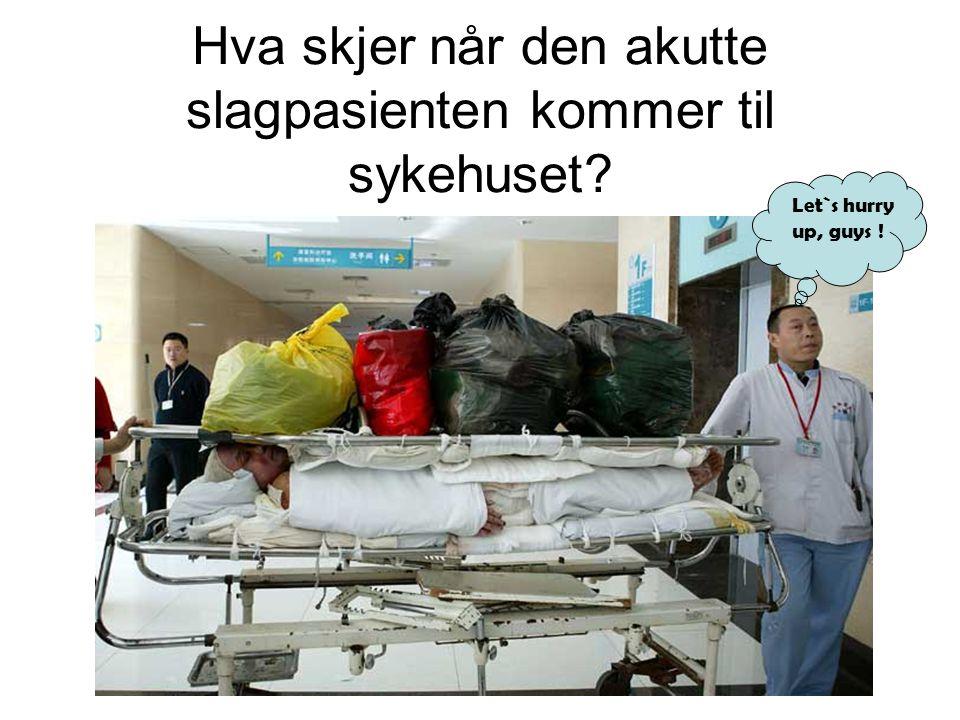Hva skjer når den akutte slagpasienten kommer til sykehuset? Let`s hurry up, guys !