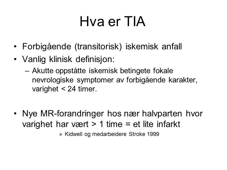 Hva er TIA Forbigående (transitorisk) iskemisk anfall Vanlig klinisk definisjon: –Akutte oppståtte iskemisk betingete fokale nevrologiske symptomer av