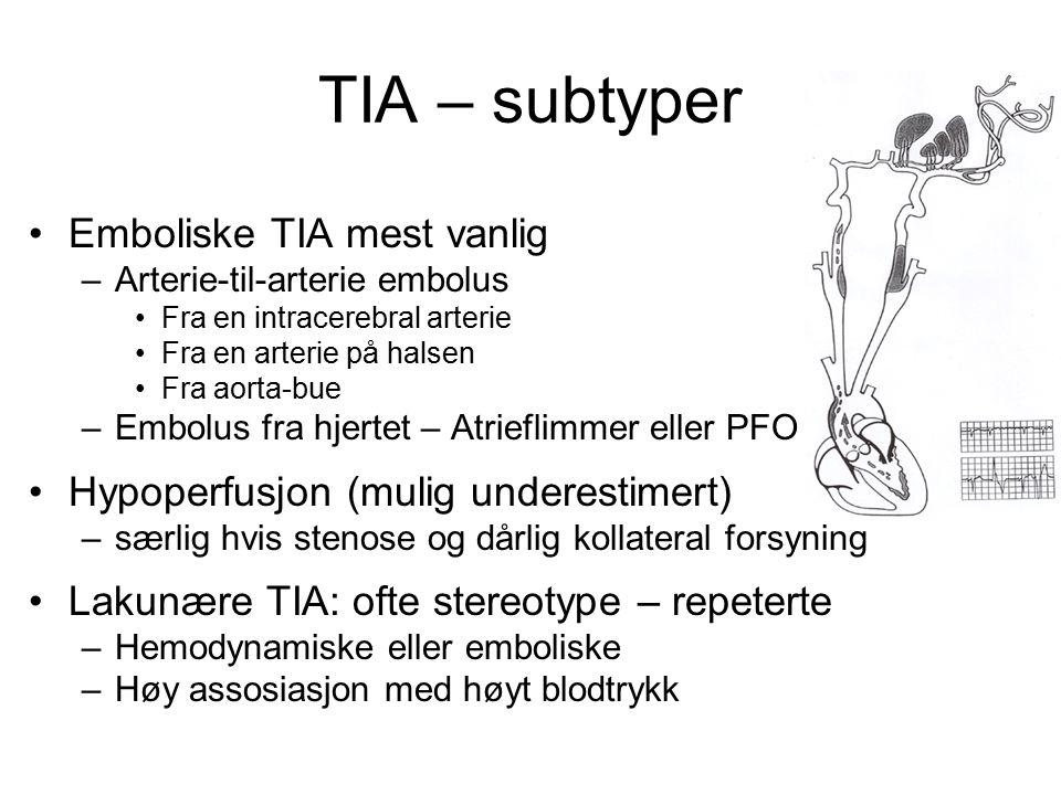 TIA – subtyper Emboliske TIA mest vanlig –Arterie-til-arterie embolus Fra en intracerebral arterie Fra en arterie på halsen Fra aorta-bue –Embolus fra