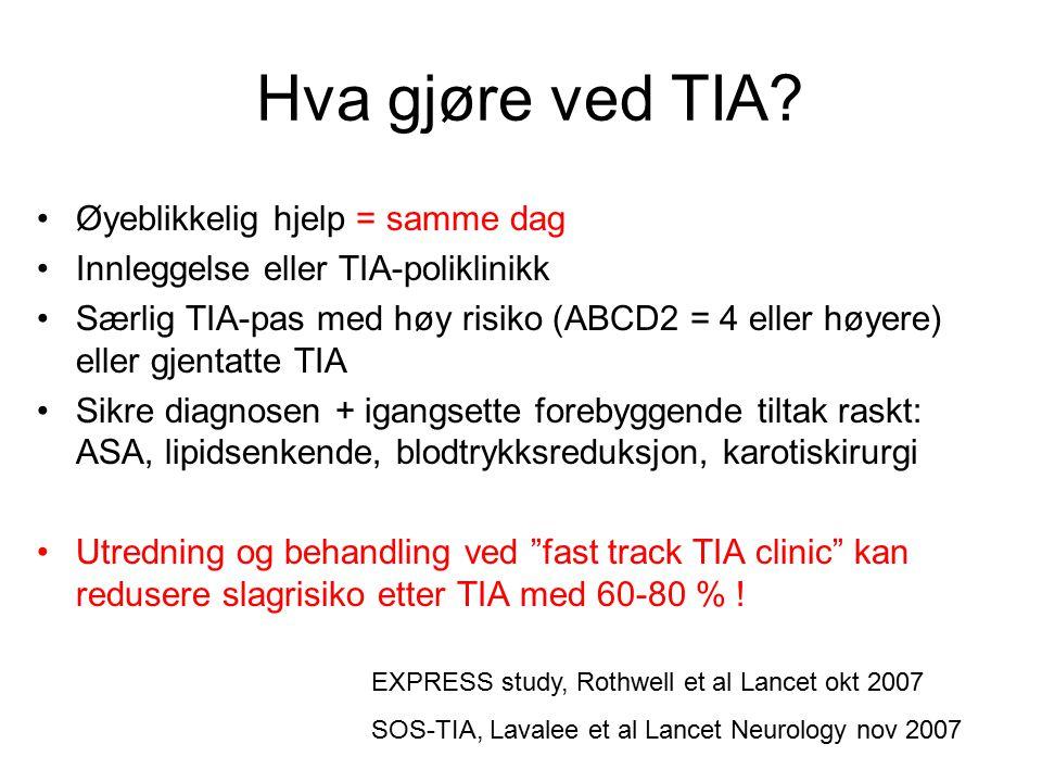 Hva gjøre ved TIA? Øyeblikkelig hjelp = samme dag Innleggelse eller TIA-poliklinikk Særlig TIA-pas med høy risiko (ABCD2 = 4 eller høyere) eller gjent
