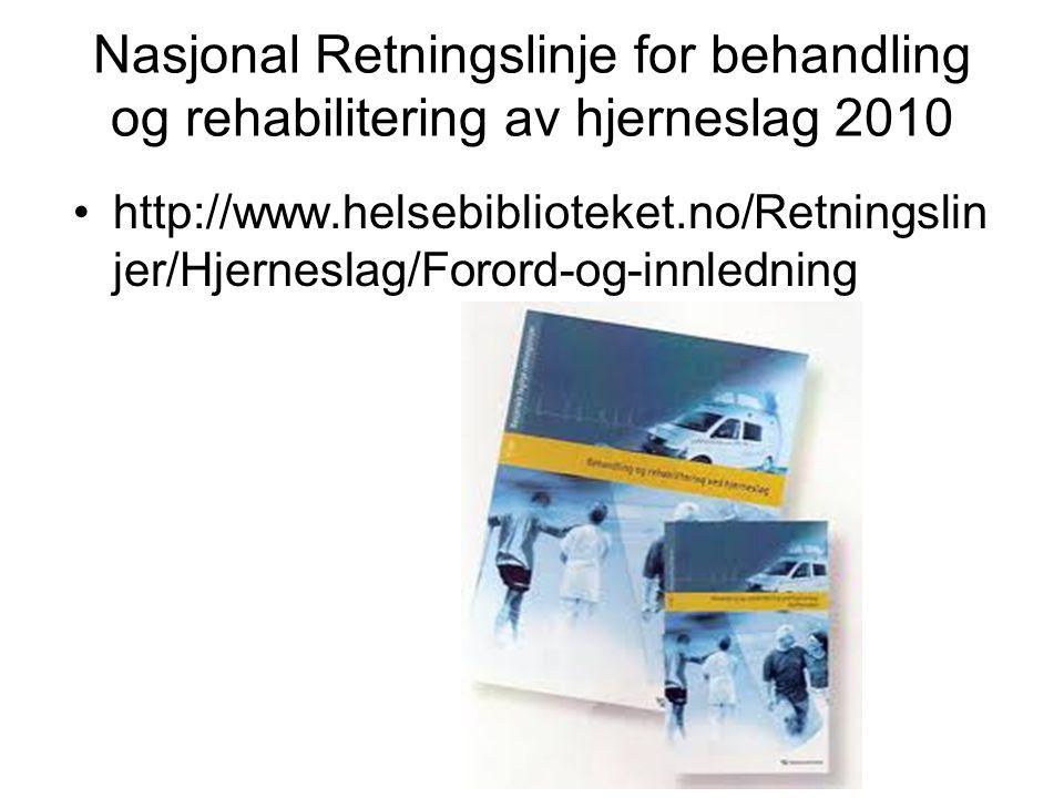 Nasjonal Retningslinje for behandling og rehabilitering av hjerneslag 2010 http://www.helsebiblioteket.no/Retningslin jer/Hjerneslag/Forord-og-innledn
