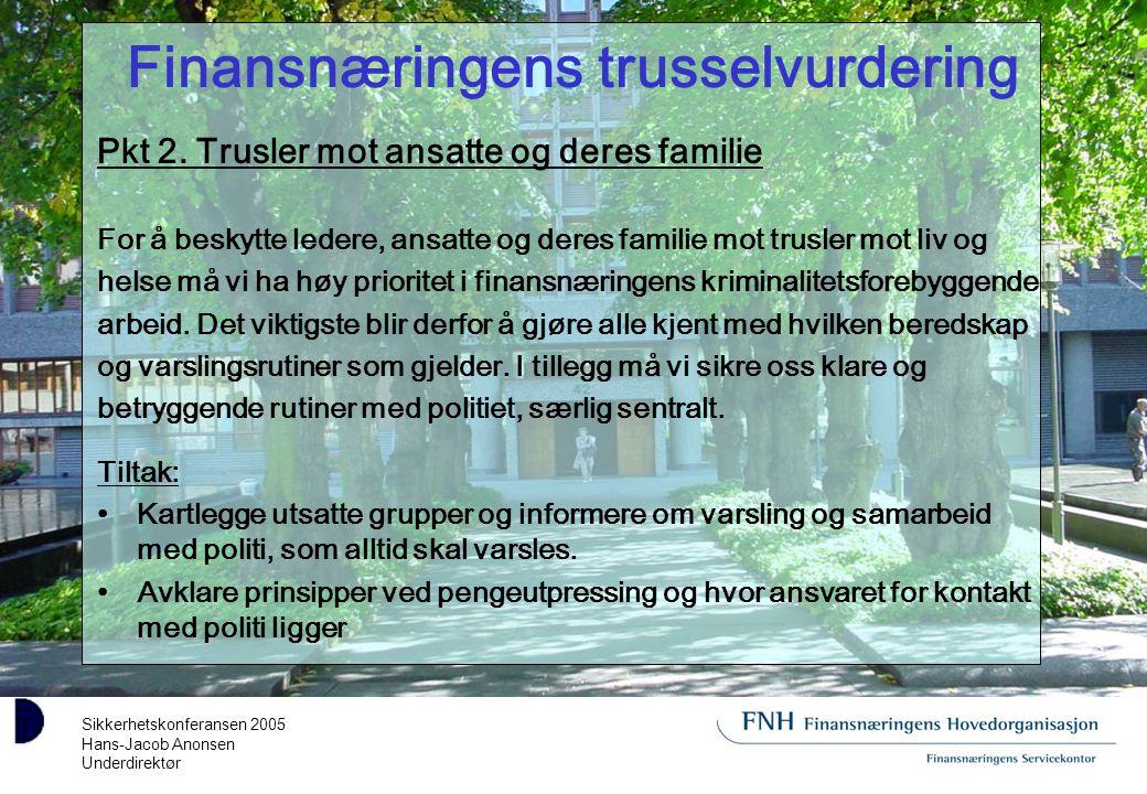 Sikkerhetskonferansen 2005 Hans-Jacob Anonsen Underdirektør Finansnæringens trusselvurdering Pkt 2.