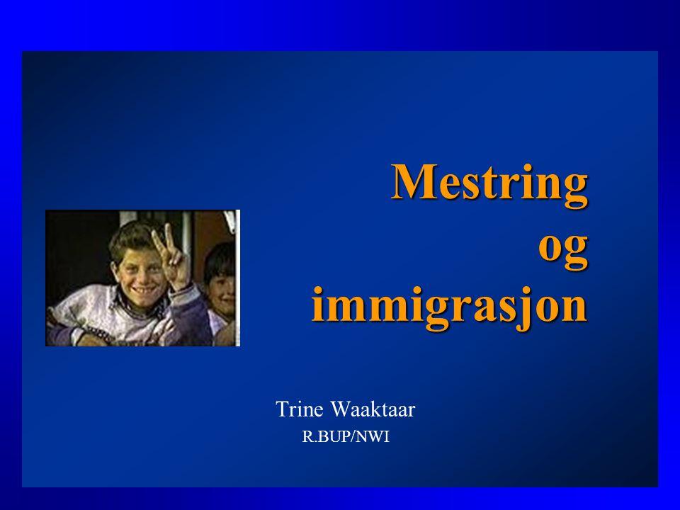 Mestring og immigrasjon Trine Waaktaar R.BUP/NWI