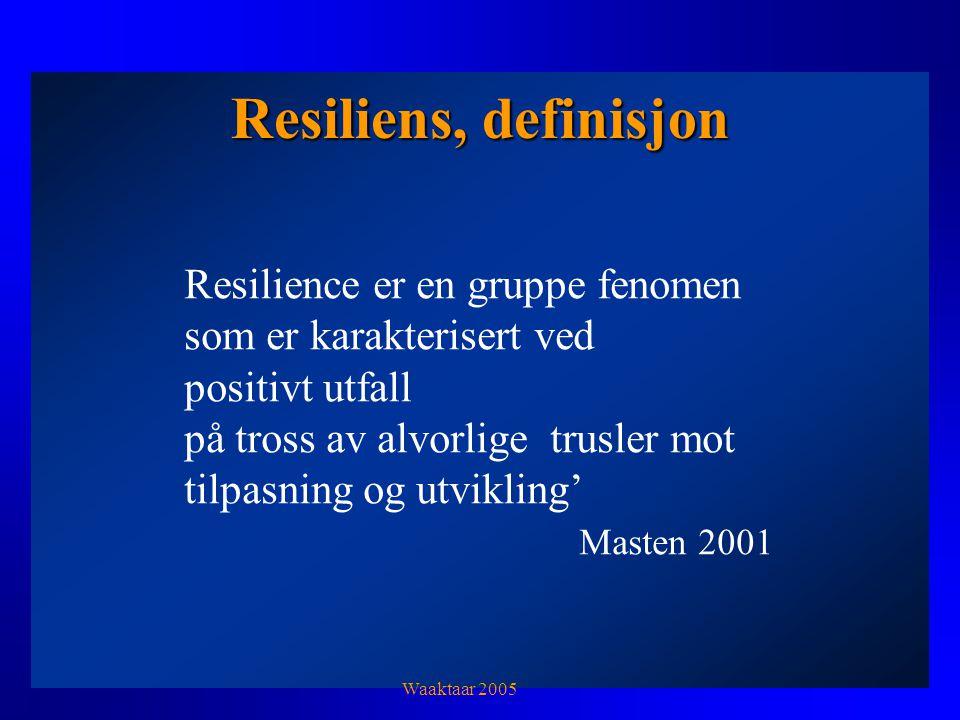 Resiliens, definisjon Resilience er en gruppe fenomen som er karakterisert ved positivt utfall på tross av alvorlige trusler mot tilpasning og utvikling' Masten 2001 Waaktaar 2005