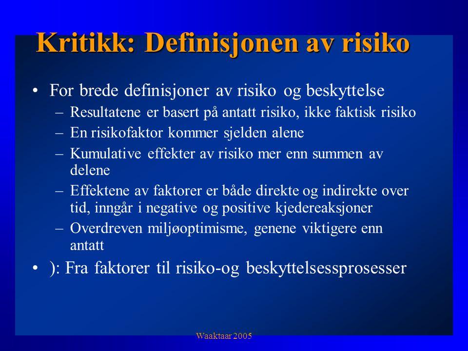 Kritikk: Definisjonen av risiko For brede definisjoner av risiko og beskyttelse –Resultatene er basert på antatt risiko, ikke faktisk risiko –En risikofaktor kommer sjelden alene –Kumulative effekter av risiko mer enn summen av delene –Effektene av faktorer er både direkte og indirekte over tid, inngår i negative og positive kjedereaksjoner –Overdreven miljøoptimisme, genene viktigere enn antatt ): Fra faktorer til risiko-og beskyttelsessprosesser Waaktaar 2005