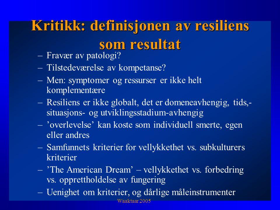 Kritikk: definisjonen av resiliens som resultat –Fravær av patologi.