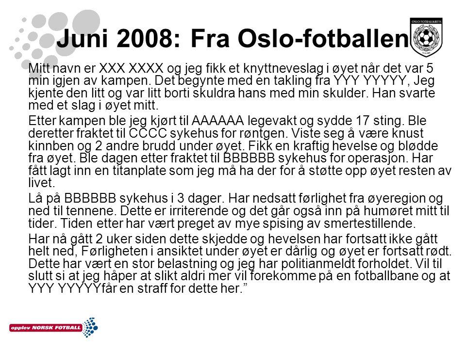 Juni 2008: Fra Oslo-fotballen Mitt navn er XXX XXXX og jeg fikk et knyttneveslag i øyet når det var 5 min igjen av kampen. Det begynte med en takling