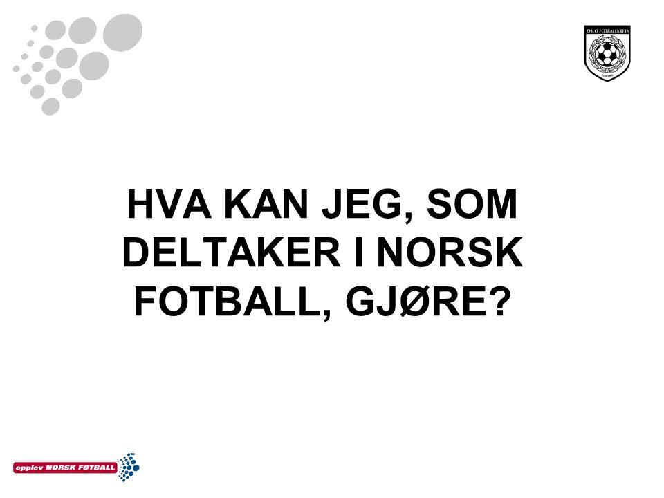 HVA KAN JEG, SOM DELTAKER I NORSK FOTBALL, GJØRE?