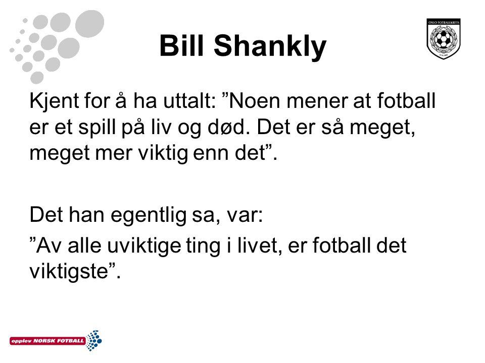 """Bill Shankly Kjent for å ha uttalt: """"Noen mener at fotball er et spill på liv og død. Det er så meget, meget mer viktig enn det"""". Det han egentlig sa,"""