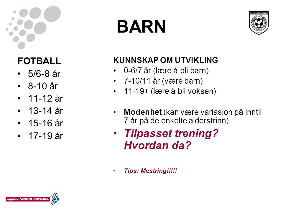 BARN FOTBALL 5/6-8 år 8-10 år 11-12 år 13-14 år 15-16 år 17-19 år KUNNSKAP OM UTVIKLING 0-6/7 år (lære å bli barn) 7-10/11 år (være barn) 11-19+ (lære