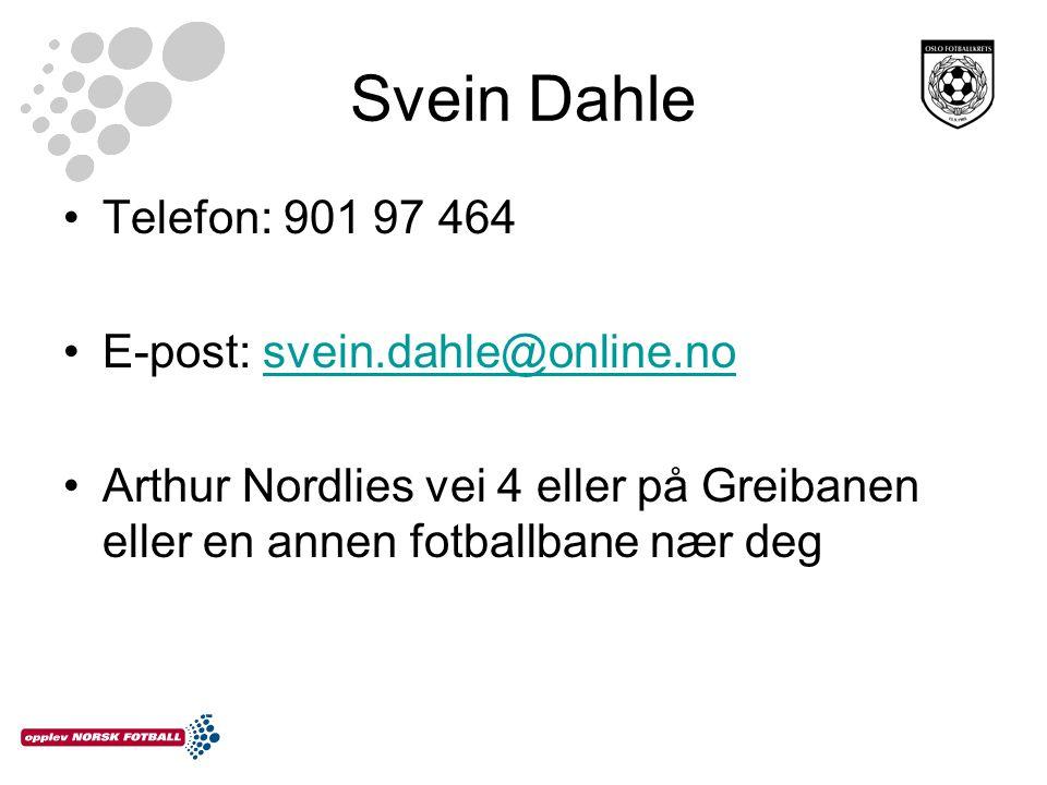 Svein Dahle Telefon: 901 97 464 E-post: svein.dahle@online.nosvein.dahle@online.no Arthur Nordlies vei 4 eller på Greibanen eller en annen fotballbane