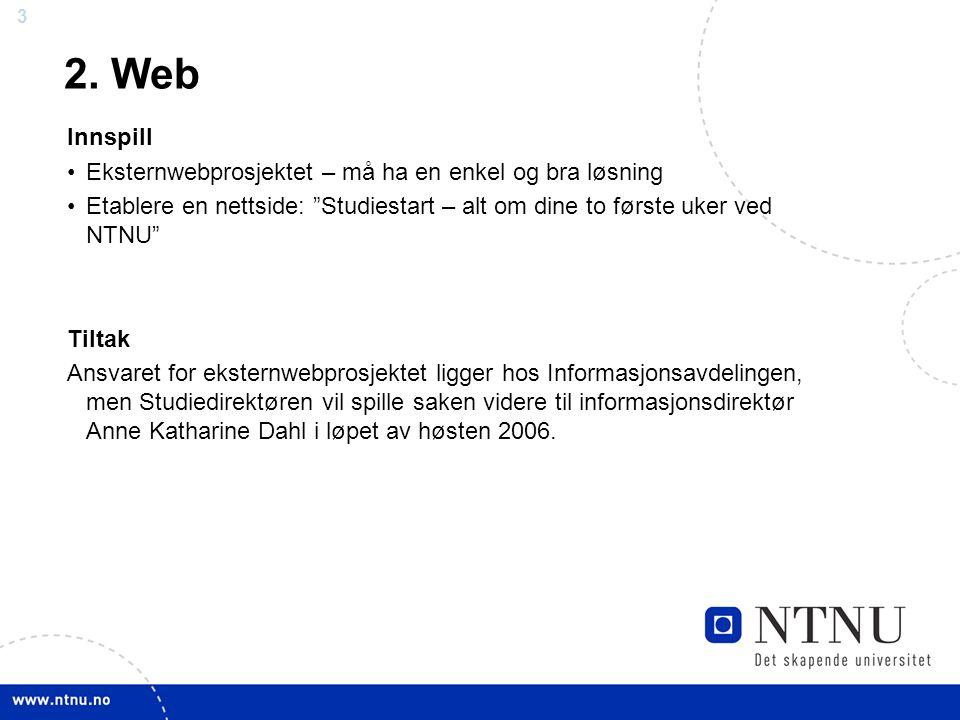 """3 3 Innspill Eksternwebprosjektet – må ha en enkel og bra løsning Etablere en nettside: """"Studiestart – alt om dine to første uker ved NTNU"""" Tiltak Ans"""