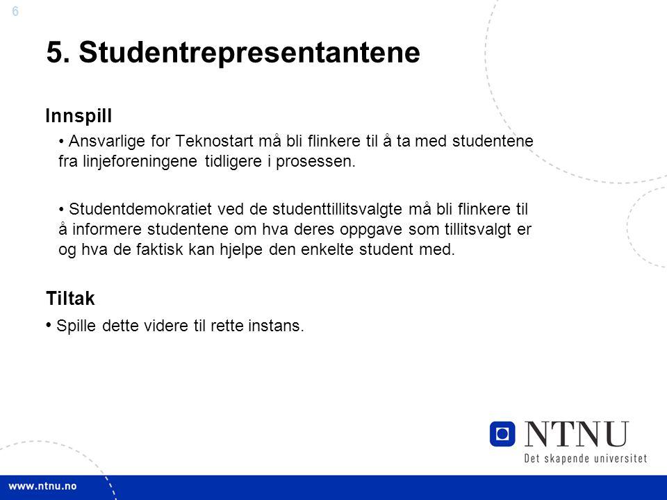 6 6 5. Studentrepresentantene Innspill Ansvarlige for Teknostart må bli flinkere til å ta med studentene fra linjeforeningene tidligere i prosessen. S