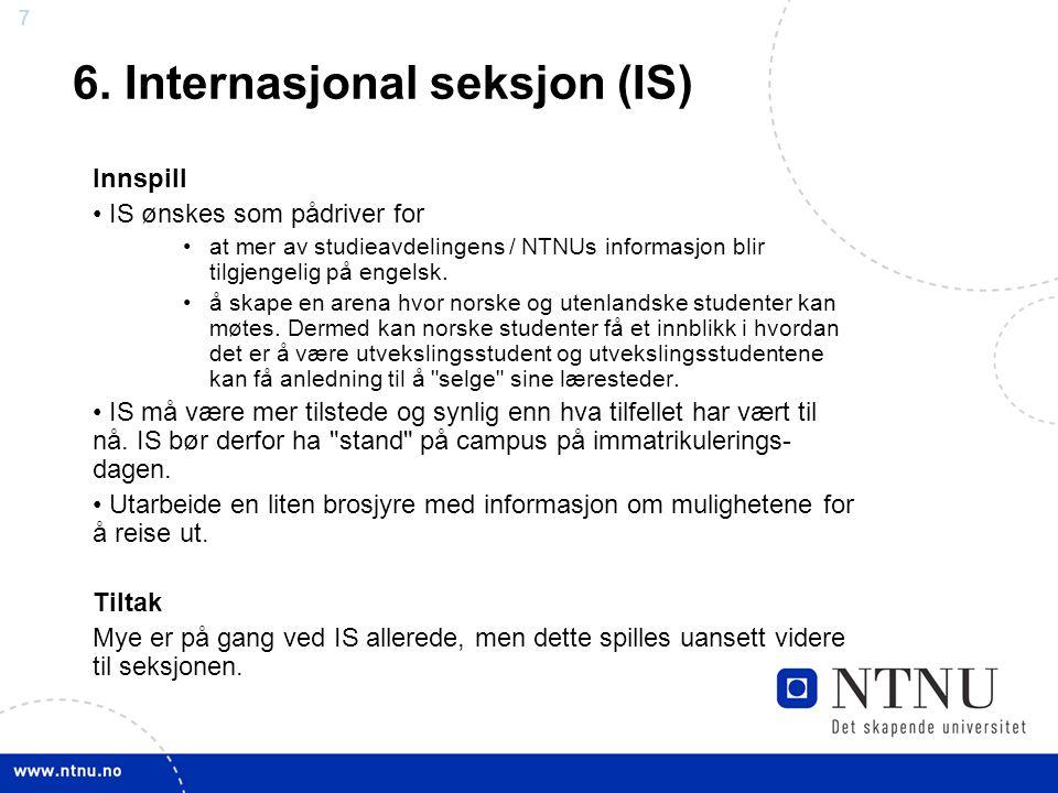 7 7 6. Internasjonal seksjon (IS) Innspill IS ønskes som pådriver for at mer av studieavdelingens / NTNUs informasjon blir tilgjengelig på engelsk. å