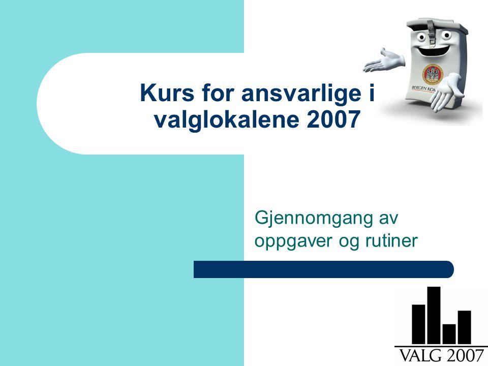 Kurs for ansvarlige i valglokalene 2007 Gjennomgang av oppgaver og rutiner