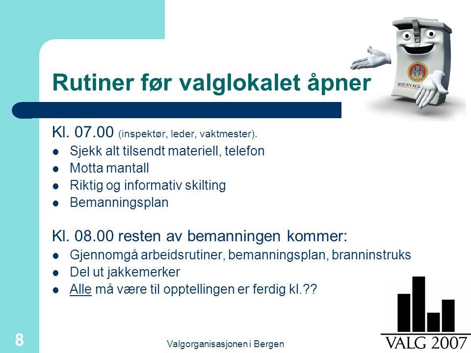 Valgorganisasjonen i Bergen 8 Rutiner før valglokalet åpner Kl.