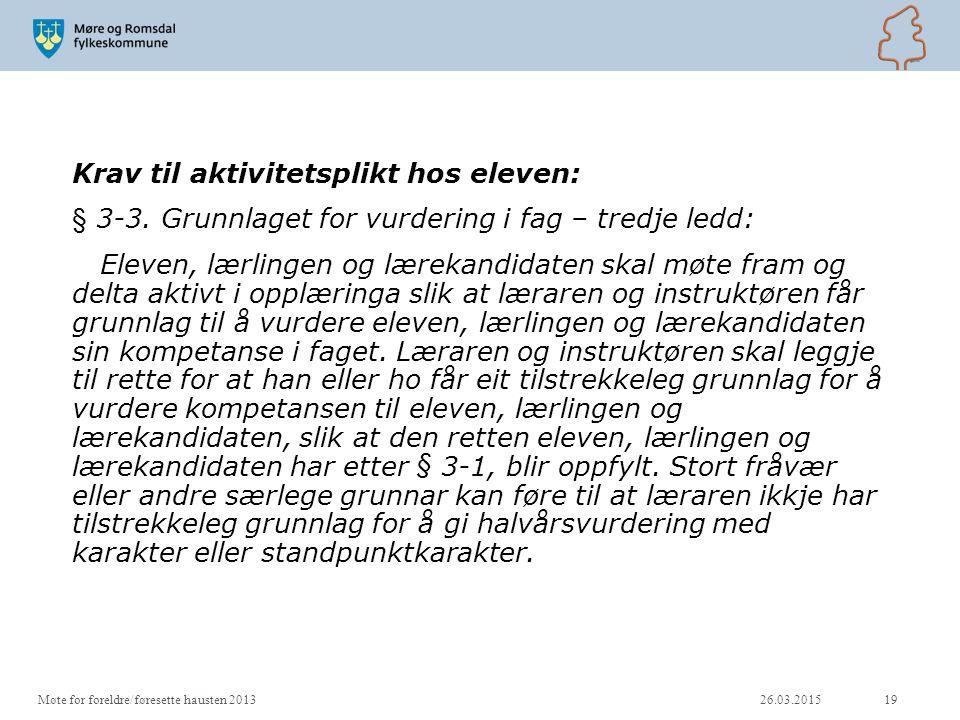 Krav til aktivitetsplikt hos eleven: § 3-3. Grunnlaget for vurdering i fag – tredje ledd: Eleven, lærlingen og lærekandidaten skal møte fram og delta