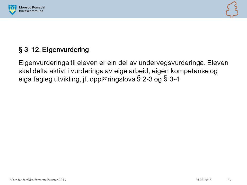 § 3-12. Eigenvurdering Eigenvurderinga til eleven er ein del av undervegsvurderinga. Eleven skal delta aktivt i vurderinga av eige arbeid, eigen kompe