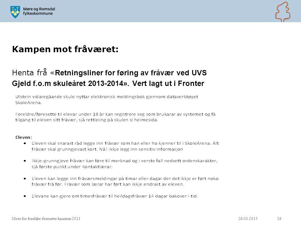 Kampen mot fråværet: Henta frå « Retningsliner for føring av fråvær ved UVS Gjeld f.o.m skuleåret 2013-2014». Vert lagt ut i Fronter 26.03.201526Møte