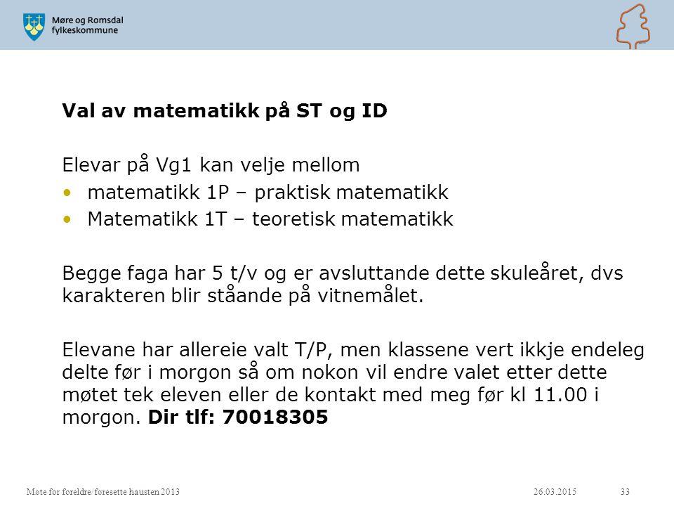 Val av matematikk på ST og ID Elevar på Vg1 kan velje mellom matematikk 1P – praktisk matematikk Matematikk 1T – teoretisk matematikk Begge faga har 5