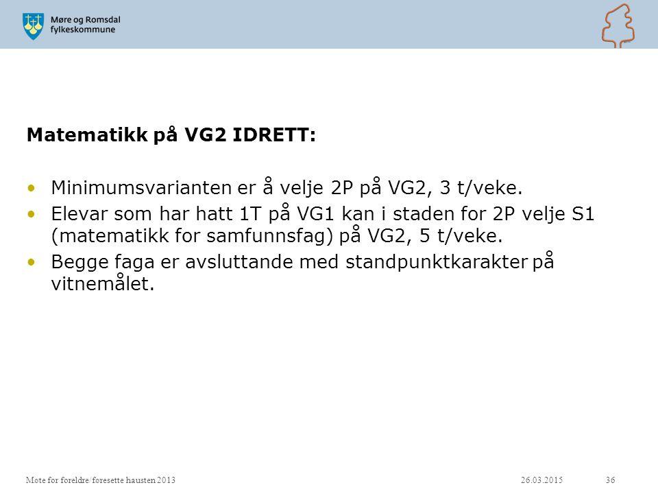 Matematikk på VG2 IDRETT: Minimumsvarianten er å velje 2P på VG2, 3 t/veke. Elevar som har hatt 1T på VG1 kan i staden for 2P velje S1 (matematikk for