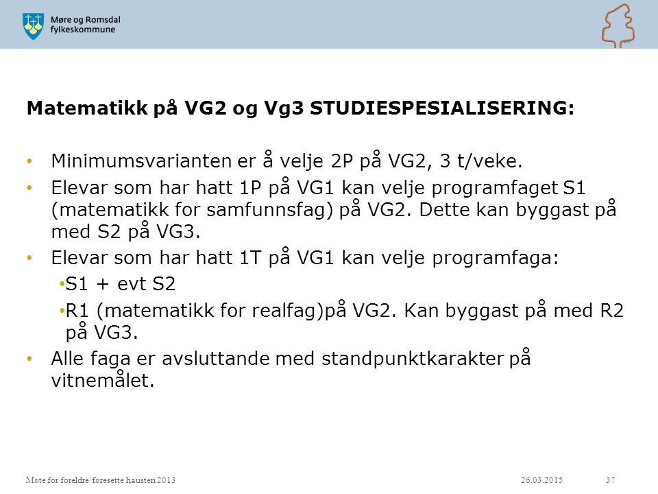 Matematikk på VG2 og Vg3 STUDIESPESIALISERING: Minimumsvarianten er å velje 2P på VG2, 3 t/veke. Elevar som har hatt 1P på VG1 kan velje programfaget