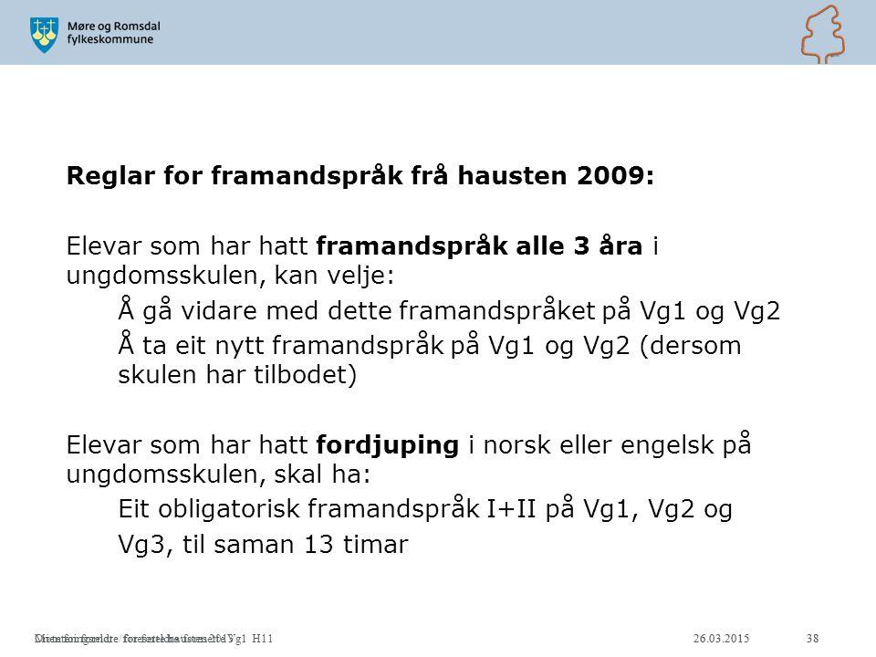 Reglar for framandspråk frå hausten 2009: Elevar som har hatt framandspråk alle 3 åra i ungdomsskulen, kan velje: Å gå vidare med dette framandspråket