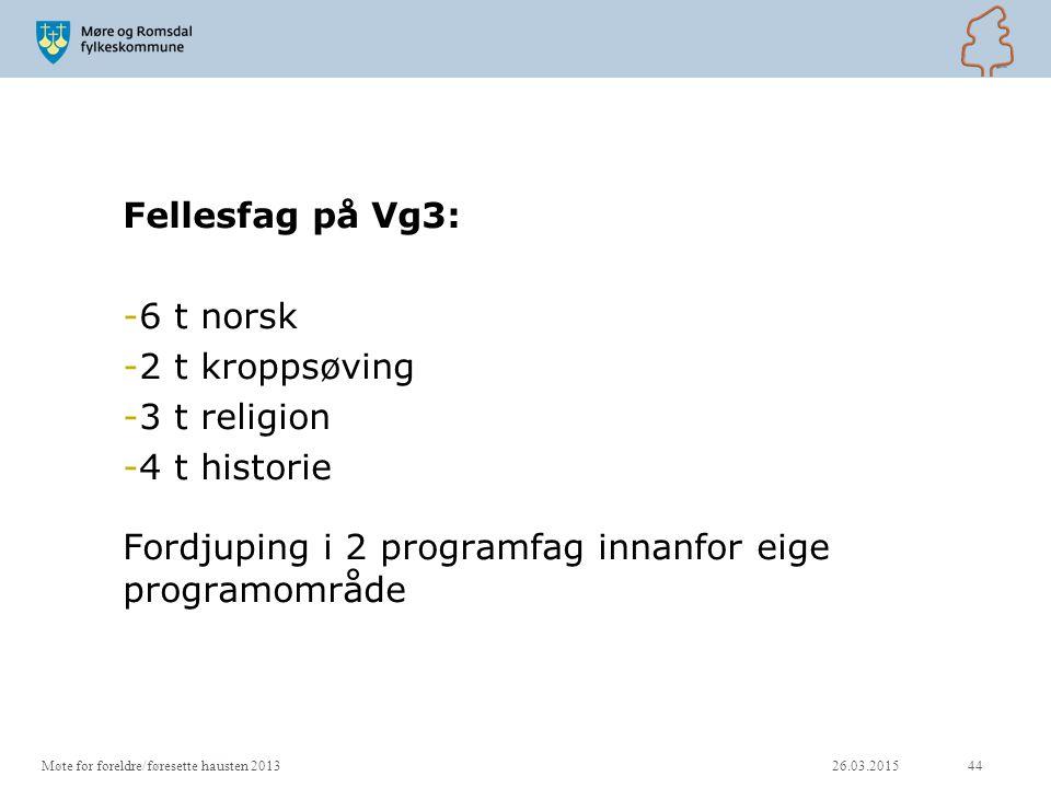 Fellesfag på Vg3: -6 t norsk -2 t kroppsøving -3 t religion -4 t historie Fordjuping i 2 programfag innanfor eige programområde 26.03.201544Møte for f