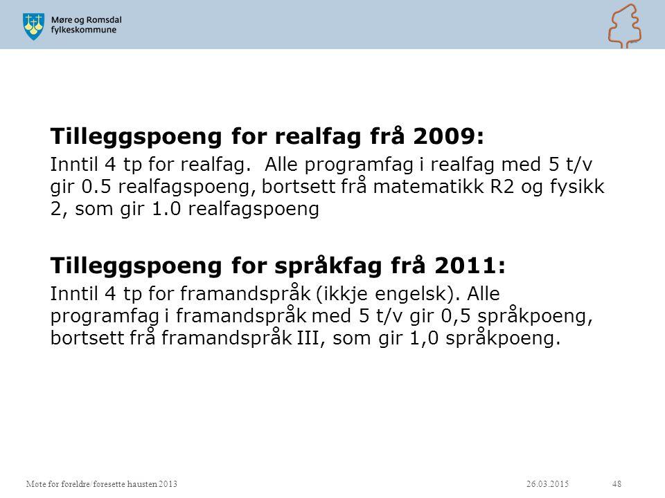 Tilleggspoeng for realfag frå 2009: Inntil 4 tp for realfag. Alle programfag i realfag med 5 t/v gir 0.5 realfagspoeng, bortsett frå matematikk R2 og
