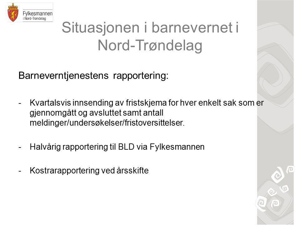 Situasjonen i barnevernet i Nord-Trøndelag Barneverntjenestens rapportering: -Kvartalsvis innsending av fristskjema for hver enkelt sak som er gjennomgått og avsluttet samt antall meldinger/undersøkelser/fristoversittelser.