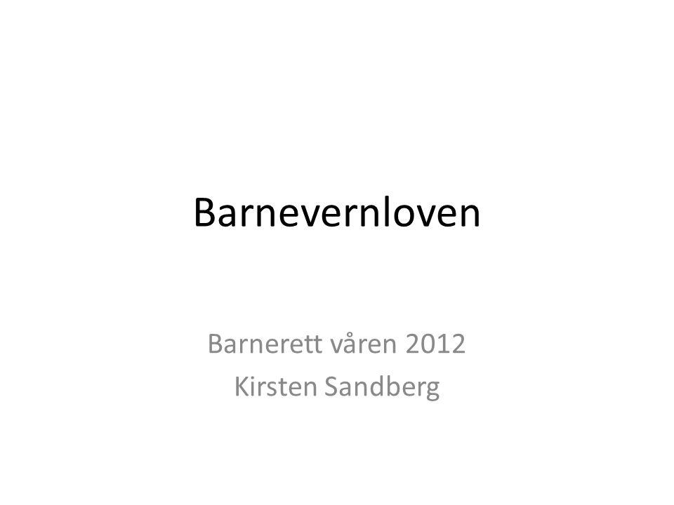 Barnevernloven Barnerett våren 2012 Kirsten Sandberg