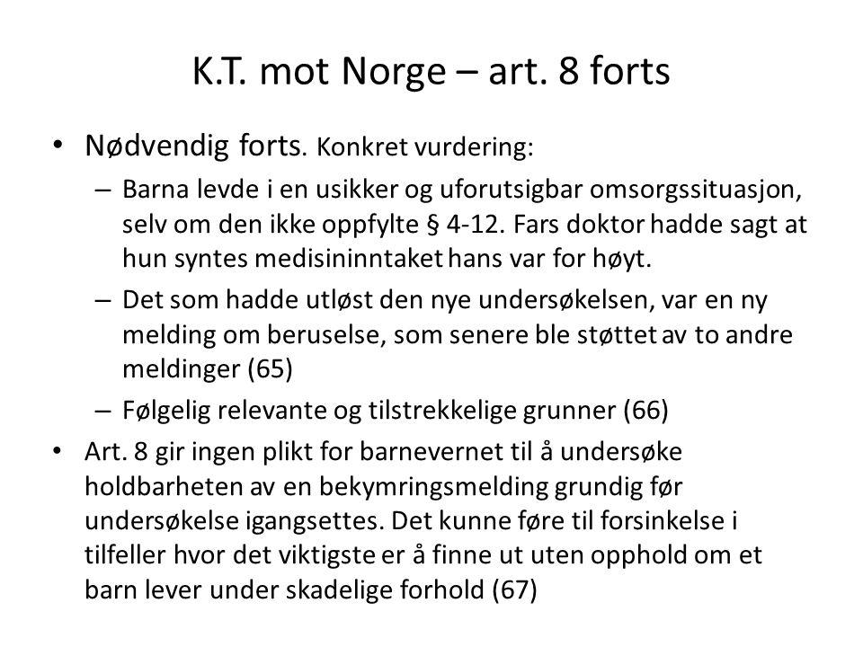 K.T. mot Norge – art. 8 forts Nødvendig forts. Konkret vurdering: – Barna levde i en usikker og uforutsigbar omsorgssituasjon, selv om den ikke oppfyl