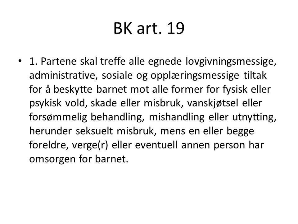 BK art. 19 1. Partene skal treffe alle egnede lovgivningsmessige, administrative, sosiale og opplæringsmessige tiltak for å beskytte barnet mot alle f