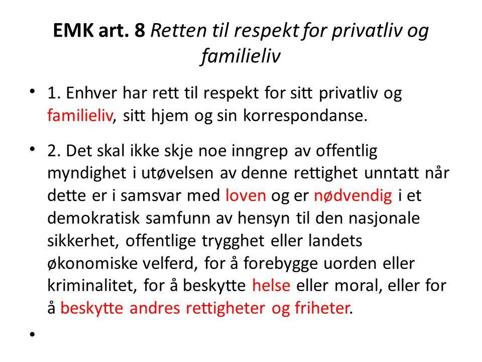 EMK art. 8 Retten til respekt for privatliv og familieliv 1. Enhver har rett til respekt for sitt privatliv og familieliv, sitt hjem og sin korrespond