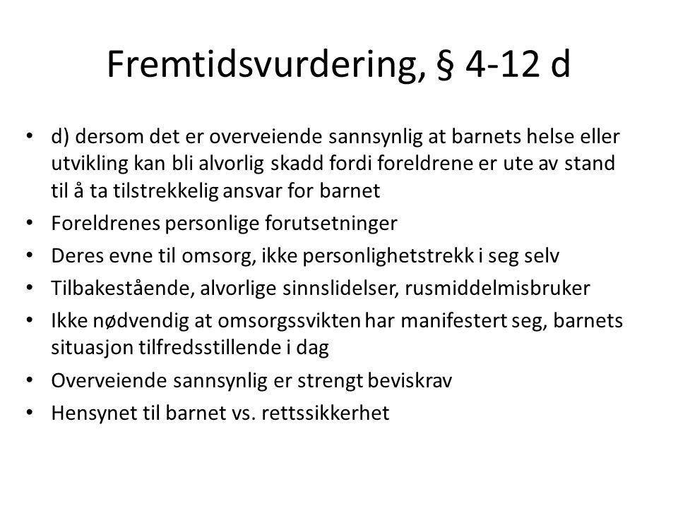Fremtidsvurdering, § 4-12 d d) dersom det er overveiende sannsynlig at barnets helse eller utvikling kan bli alvorlig skadd fordi foreldrene er ute av
