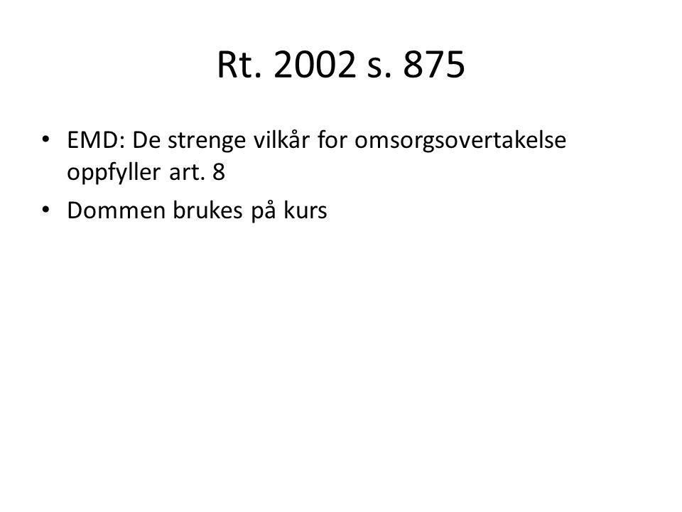 Rt. 2002 s. 875 EMD: De strenge vilkår for omsorgsovertakelse oppfyller art. 8 Dommen brukes på kurs
