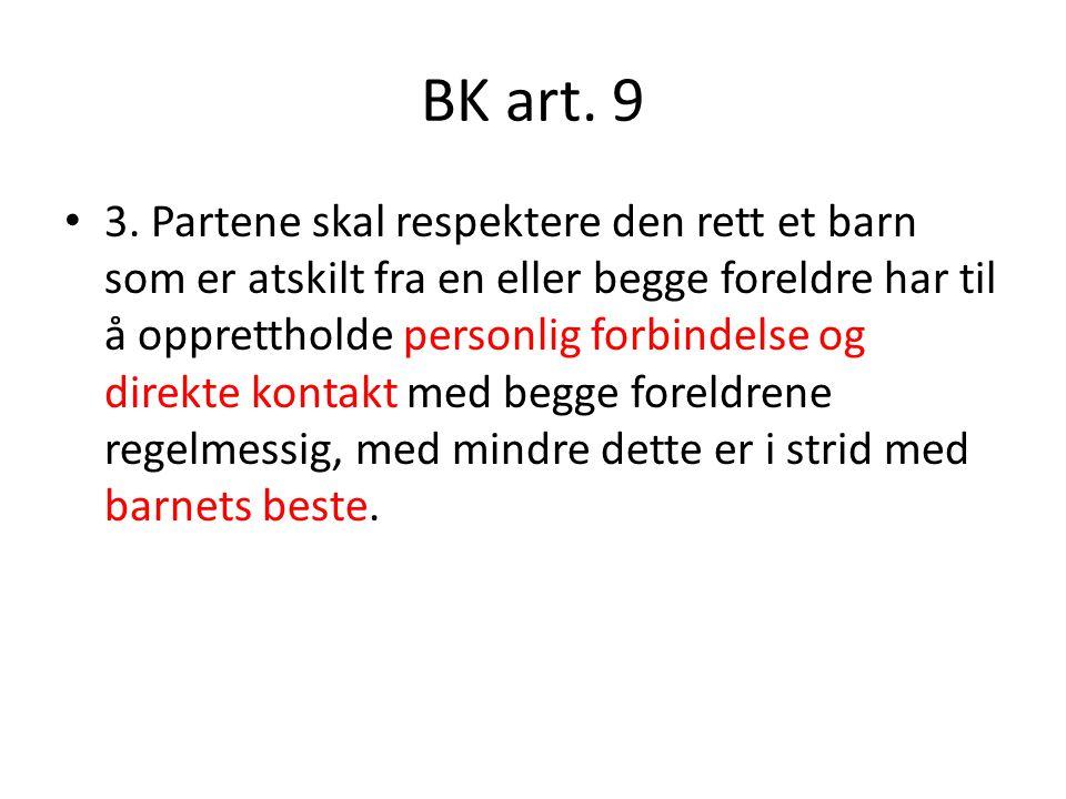 BK art. 9 3. Partene skal respektere den rett et barn som er atskilt fra en eller begge foreldre har til å opprettholde personlig forbindelse og direk