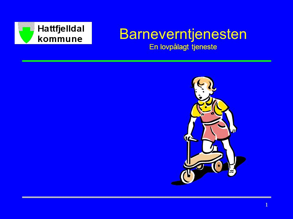 1 Barneverntjenesten En lovpålagt tjeneste