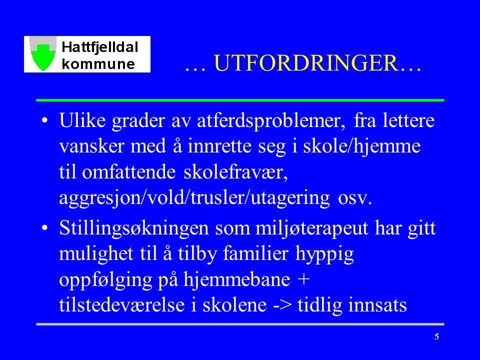 5 … UTFORDRINGER… Ulike grader av atferdsproblemer, fra lettere vansker med å innrette seg i skole/hjemme til omfattende skolefravær, aggresjon/vold/trusler/utagering osv.