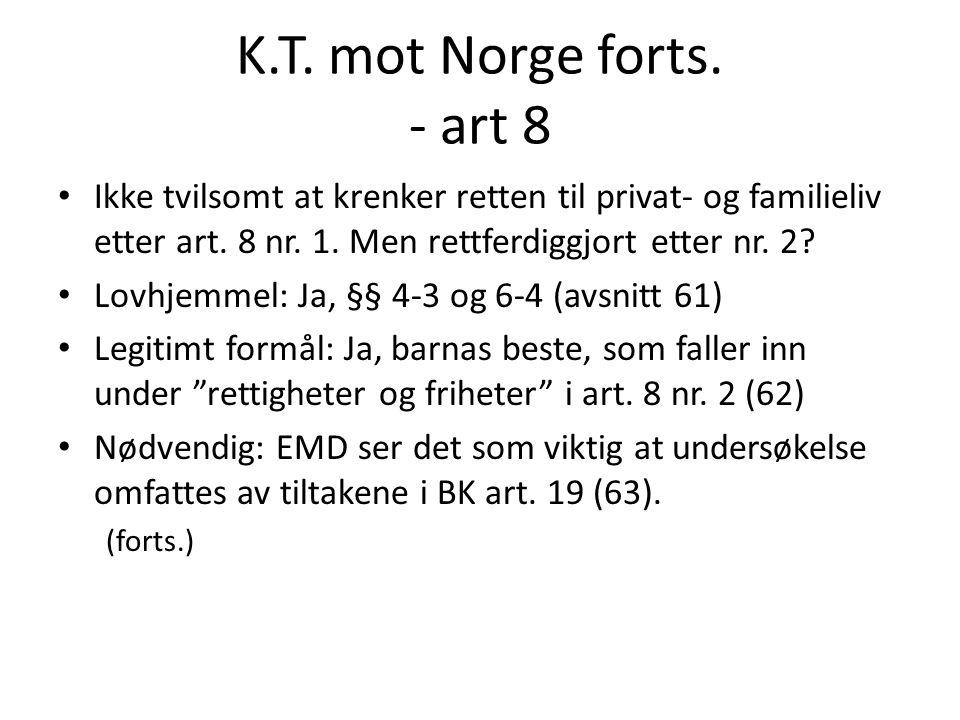 K.T. mot Norge forts. - art 8 Ikke tvilsomt at krenker retten til privat- og familieliv etter art. 8 nr. 1. Men rettferdiggjort etter nr. 2? Lovhjemme