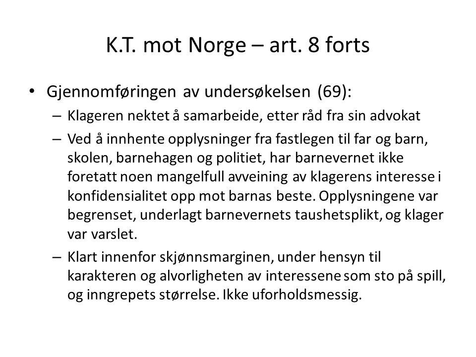 K.T. mot Norge – art. 8 forts Gjennomføringen av undersøkelsen (69): – Klageren nektet å samarbeide, etter råd fra sin advokat – Ved å innhente opplys