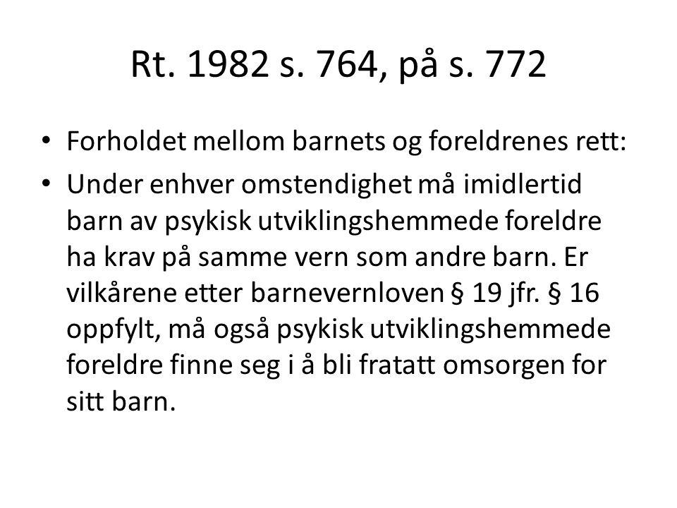 Rt. 1982 s. 764, på s. 772 Forholdet mellom barnets og foreldrenes rett: Under enhver omstendighet må imidlertid barn av psykisk utviklingshemmede for