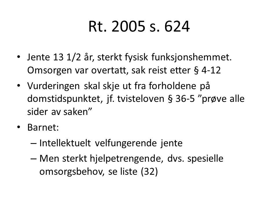 Rt.2005 s. 624 Jente 13 1/2 år, sterkt fysisk funksjonshemmet.