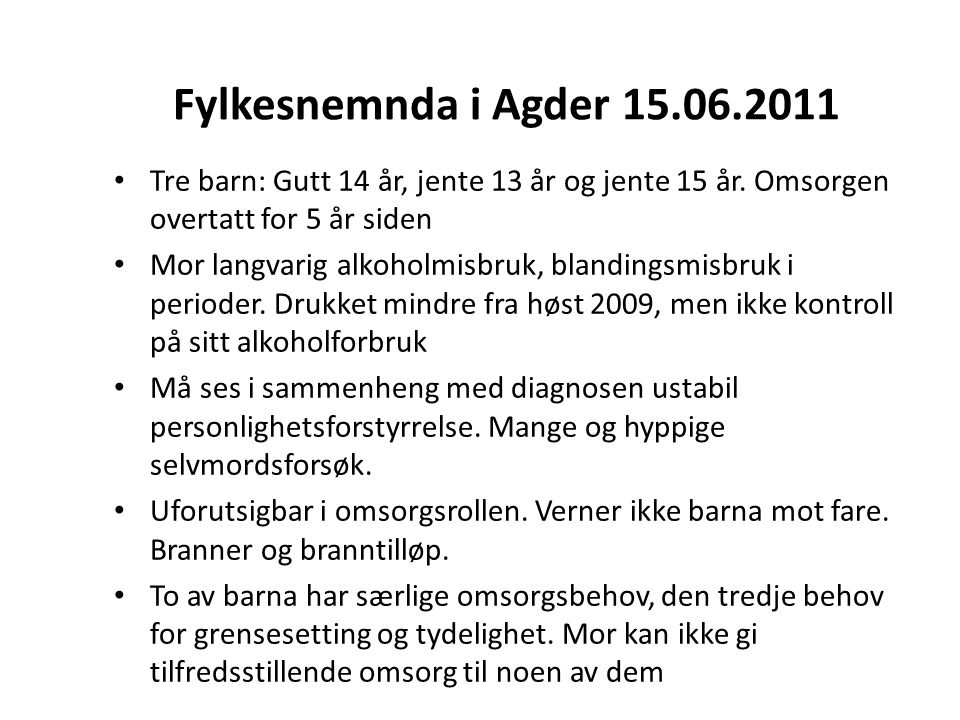 Fylkesnemnda i Agder 15.06.2011 Tre barn: Gutt 14 år, jente 13 år og jente 15 år.