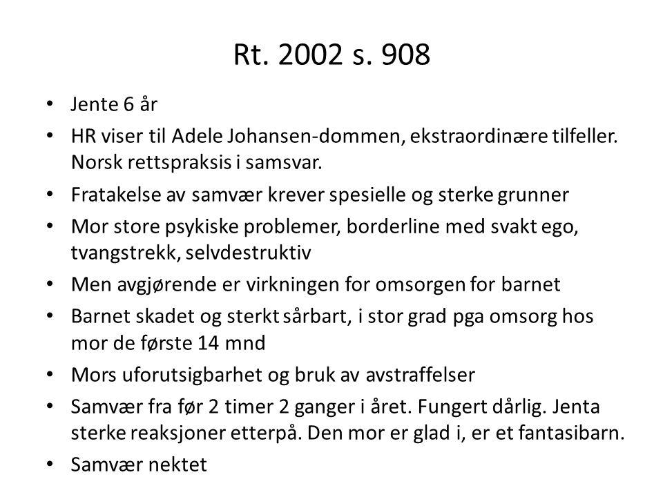 Rt. 2002 s. 908 Jente 6 år HR viser til Adele Johansen-dommen, ekstraordinære tilfeller. Norsk rettspraksis i samsvar. Fratakelse av samvær krever spe