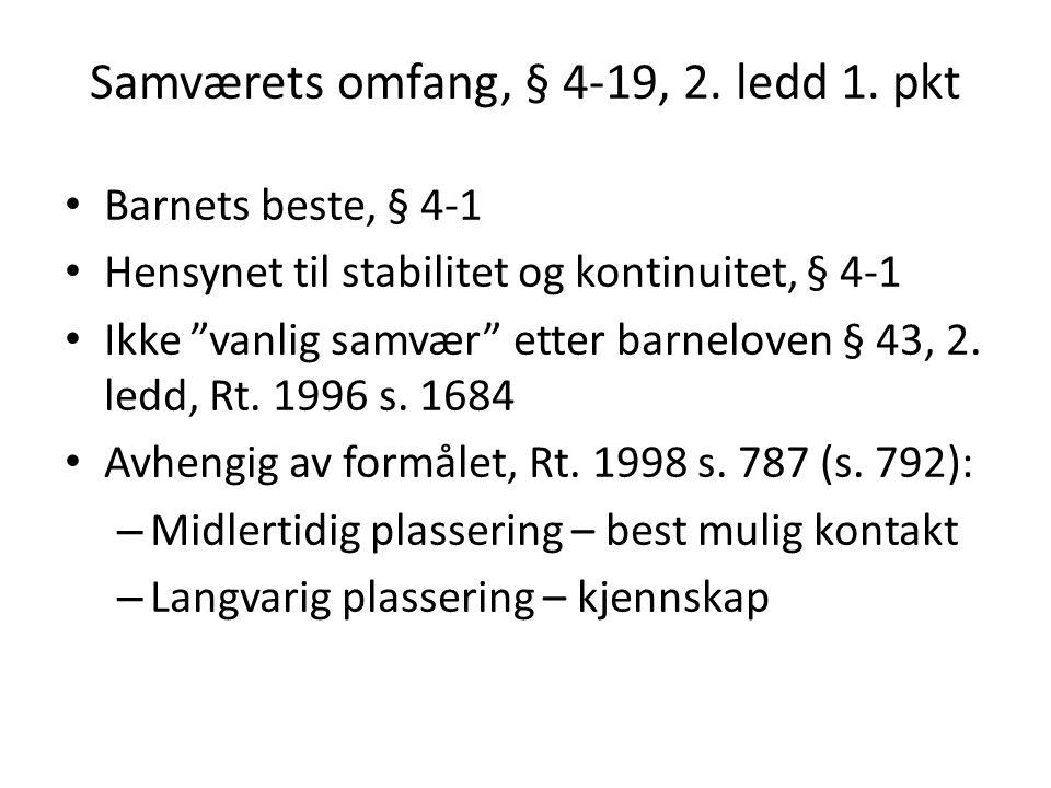 """Samværets omfang, § 4-19, 2. ledd 1. pkt Barnets beste, § 4-1 Hensynet til stabilitet og kontinuitet, § 4-1 Ikke """"vanlig samvær"""" etter barneloven § 43"""