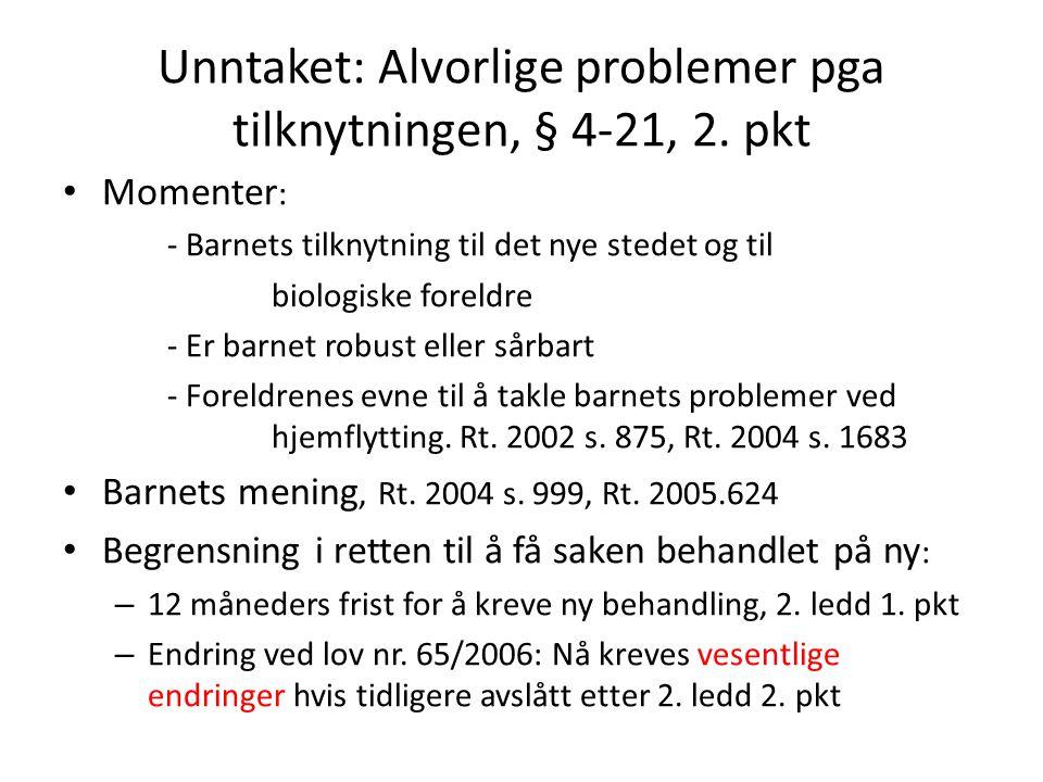 Unntaket: Alvorlige problemer pga tilknytningen, § 4-21, 2. pkt Momenter : - Barnets tilknytning til det nye stedet og til biologiske foreldre - Er ba